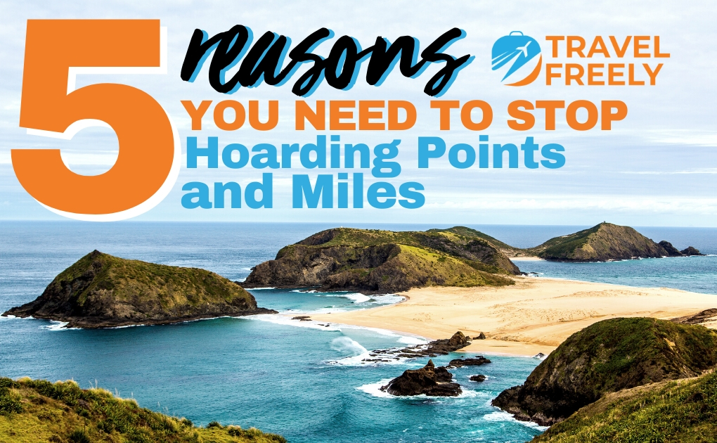 5 Reasons You Need To Stop Hoarding Points and Miles