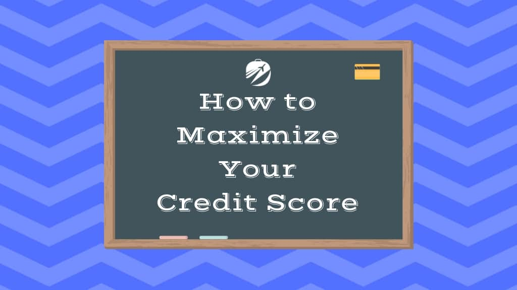 How to Maximize Your Credit Score