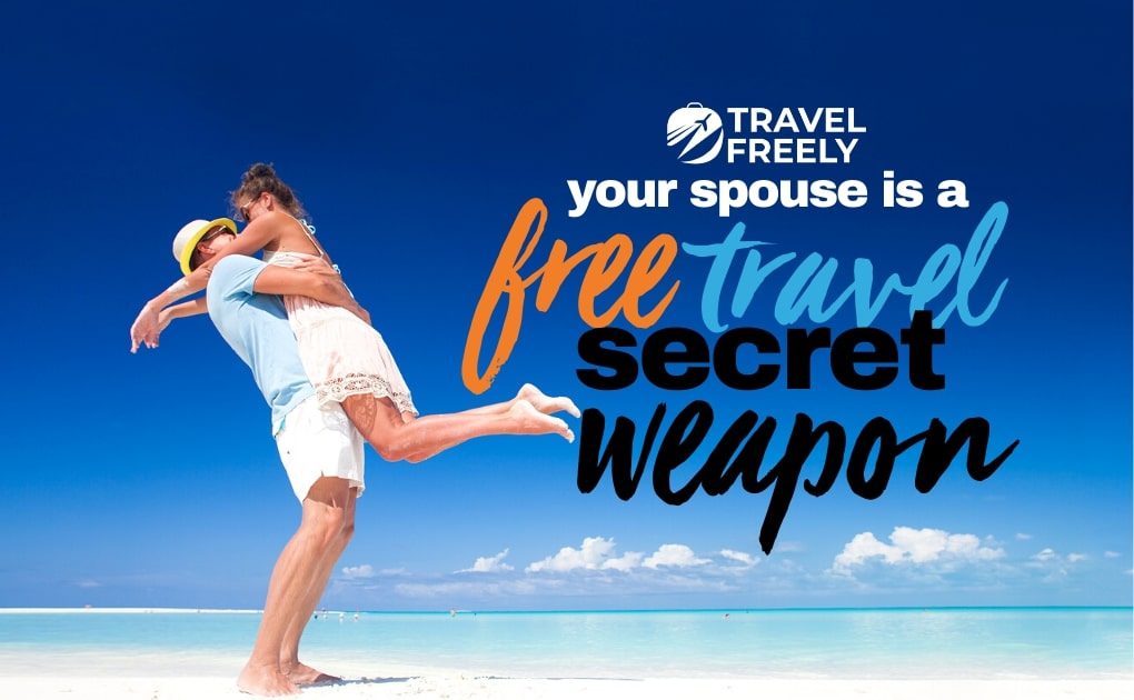 Your Spouse is a Free Travel Secret Weapon