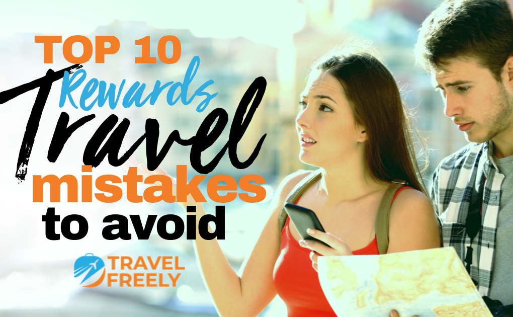 Top 10 Rewards Travel Mistakes to Avoid