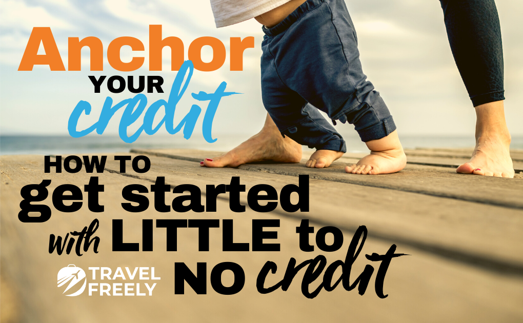 Anchor Your Credit: How To Get Started With Little To No Credit