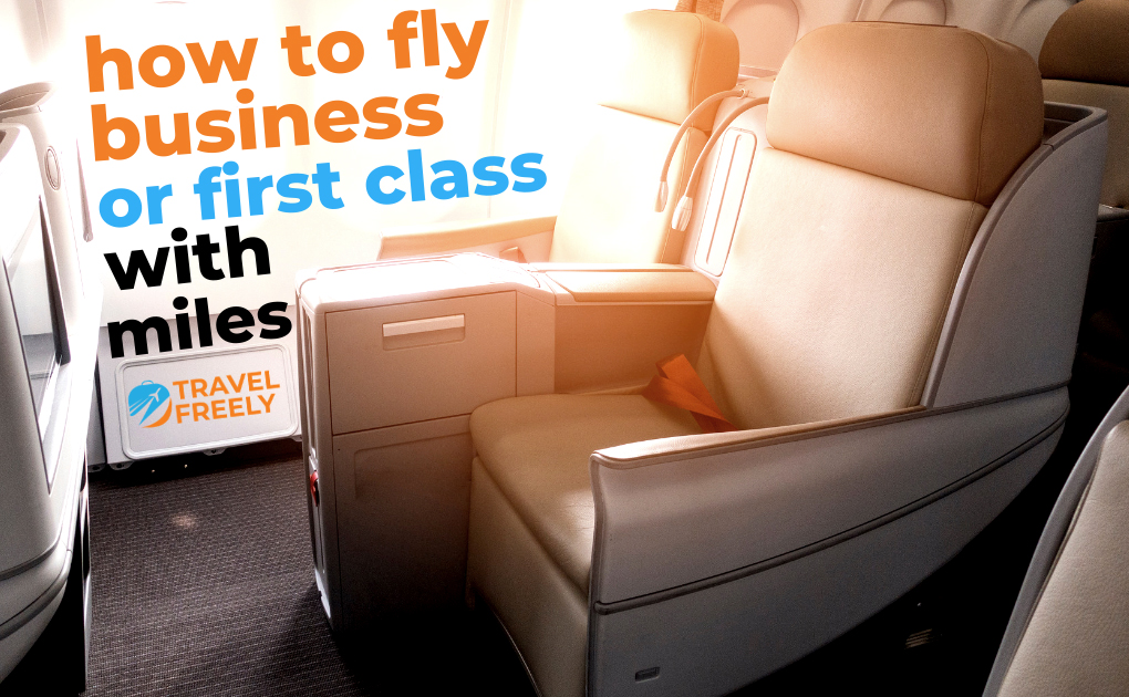 How to Fly Business or First Class with Miles