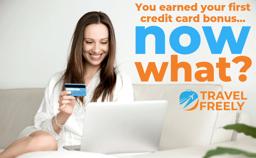 You Earned Your First Credit Card Bonus… Now What?