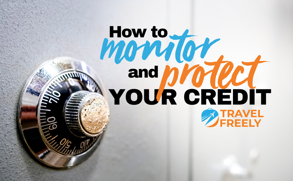 How to Monitor and Protect Your Credit