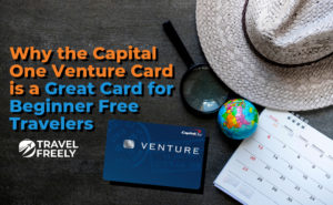 Why the Capital One® Venture® Rewards Credit Card is Great for Beginner Free Travelers