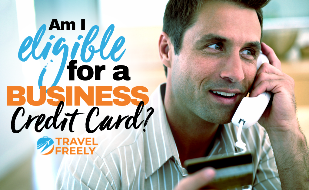 Am I Eligible For a Business Credit Card?