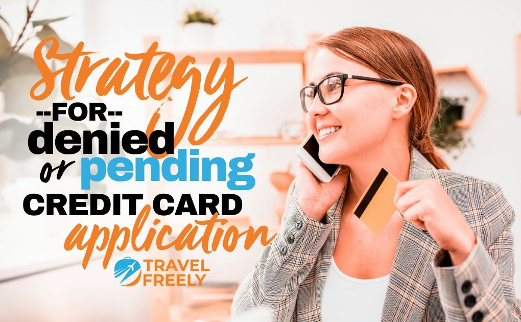 Strategy for denied or pending credit card application