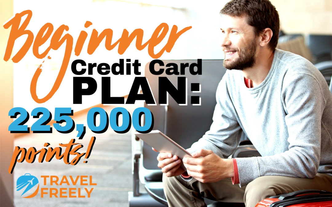 Beginner credit card plan: Over 225,000 points in 15 months
