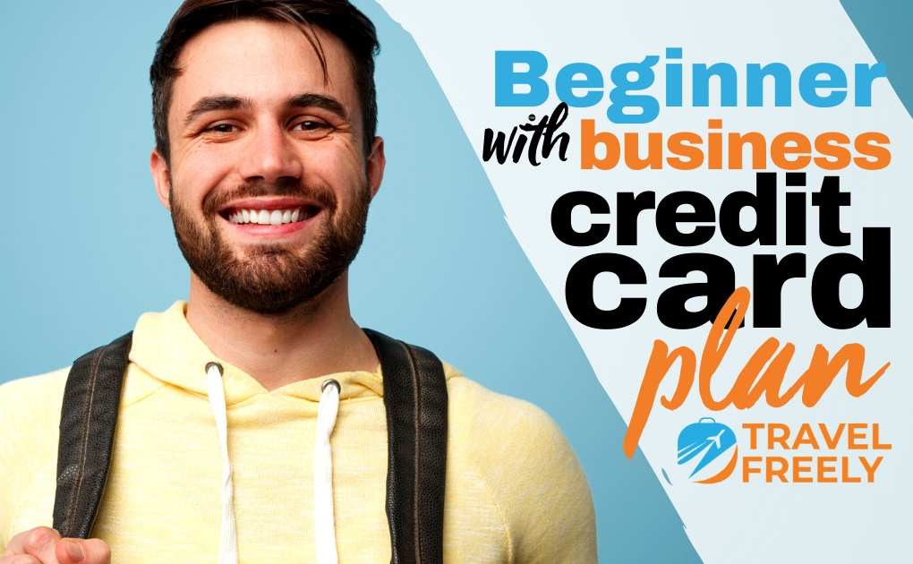 Beginner with business credit card plan: 400,000+ points in 24 months