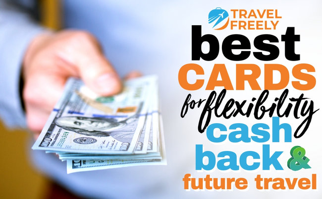 Best Cards for Flexibility: Future Travel AND Cash Back