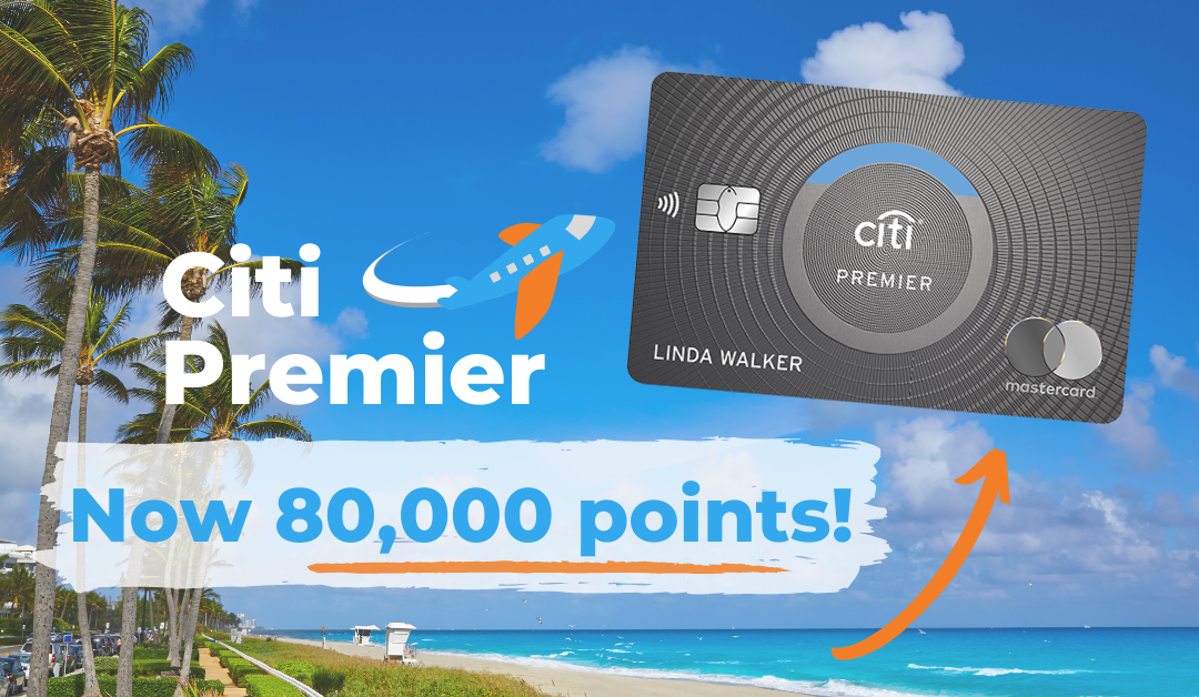Citi Premier now at 80,000 points! Easy $800 cash or up to $6,000 for biz class to Europe.
